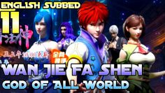 【ENG SUB】God of All World Ep-11 Eng Sub||Wan Jie Fa Shen Ep-11||God Of All Realms||万界法神